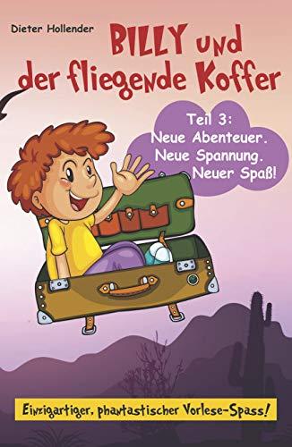 Billy und der fliegende Koffer: Teil 3: Neue Abenteuer, neue Spannung, neuer Spaß! (German Edition)