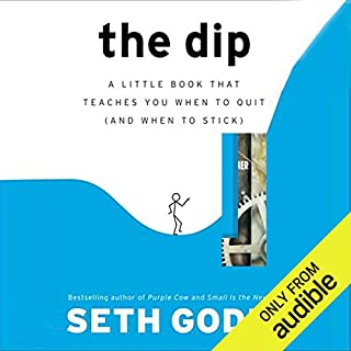 The Dip                    By:                                                                                                                                 Seth Godin                               Narrated by:                                                                                                                                 Seth Godin                      Length: 1 hr and 32 mins     3,096 ratings     Overall 4.3