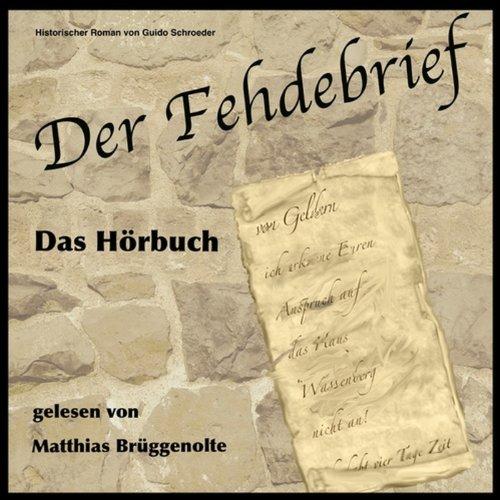 Der Fehdebrief                   Autor:                                                                                                                                 Guido Schröder                               Sprecher:                                                                                                                                 Matthias Brüggenolte                      Spieldauer: 6 Std. und 17 Min.     29 Bewertungen     Gesamt 3,7