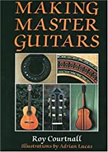 Courtnall, R: Making Master Guitars