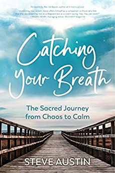 Catching Your Breath: The Sacred Journey from Chaos to Calm by [Steve Austin, Sarah Robinson, Ed Bacon]