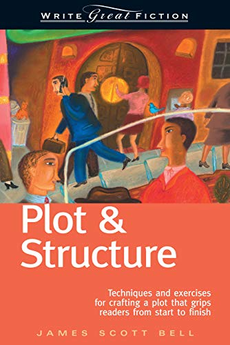 Plot & Structure: Techniques and Exercises for Crafting a Plot That Grips...