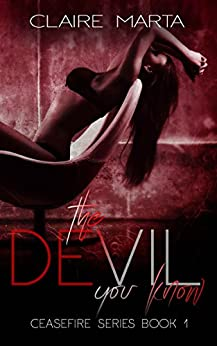 The Devil You Know (Ceasefire Series Book 1) by [Claire Marta]