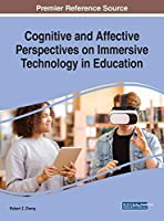 Cognitive and Affective Perspectives on Immersive Technology in Education (Advances in Educational Technologies and Instructional Design)