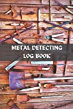 Metal Detecting Log Book: Don't stop when you're tired. STOP when you are DONE.
