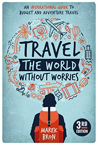 Travel the World Without Worries: An Inspirational Guide to Budget and Adventure Travel (3rd Edition) (English Edition)