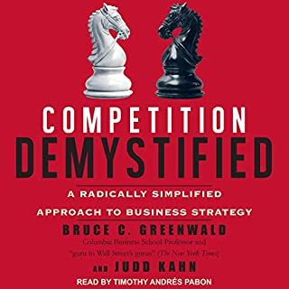 Competition Demystified     A Radically Simplified Approach to Business Strategy              By:                                                                                                                                 Judd Kahn,                                                                                        Bruce C. Greenwald                               Narrated by:                                                                                                                                 Timothy Andrés Pabon                      Length: 14 hrs and 22 mins     3 ratings     Overall 4.7