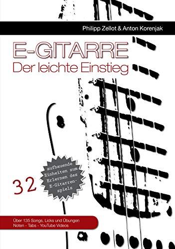 E-Gitarre der leichte Einstieg: 32 aufbauende Einheiten zum Erlernen des E-Gitarren-Spiels