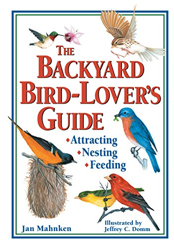The Backyard Bird-Lover's Guide: Attracting, Nesting, Feeding