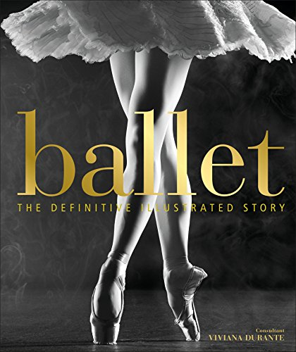 Ballet: The Definitive Illustrated Story