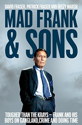 Mad Frank and Sons: Tougher than the Krays, Frank and his boys on gangland, crime and doing time (English Edition)