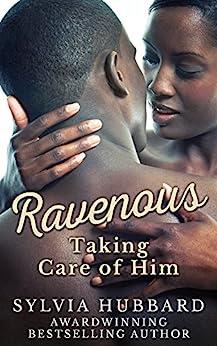 [Sylvia Hubbard]のRavenous: Taking Care of Him (English Edition)