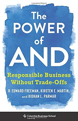 Compare Textbook Prices for The Power of And: Responsible Business Without Trade-Offs  ISBN 9780231188500 by Freeman, R. Edward,Parmar, Bidhan L.,Martin, Kirsten