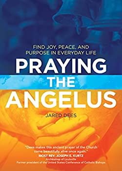 Praying the Angelus  Find Joy Peace and Purpose in Everyday Life