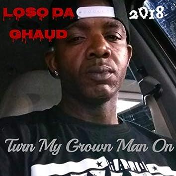 Turn My Grown Man On