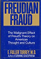 Freudian Fraud: The Malignant Effect of Freud's Theory on American Thought and Culture 0060923784 Book Cover