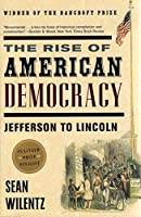 The Rise of American Democracy: Jefferson to Lincoln by Sean Wilentz(2006-09-17)