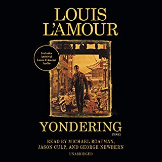 Yondering                   By:                                                                                                                                 Louis L'Amour                               Narrated by:                                                                                                                                 Michael Boatman,                                                                                        Jason Culp,                                                                                        George Newbern                      Length: 8 hrs and 34 mins     44 ratings     Overall 3.9