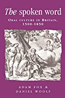 The Spoken Word: Oral Culture in Britain, 1500-1850 (Politics, Culture, and Society in Early Modern Britain)
