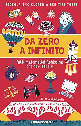 Da zero a infinito. Fatti matematici fichissimi che devi sapere. Piccola enciclopedia per tipi tosti
