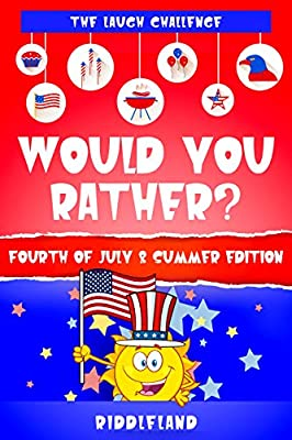 The Laugh Challenge: Would You Rather? Fourth of July & Summer Edition: A Hilarious and Interactive Fourth of July and Summer Themed Question Game Book for Kids & Family - Fun gift for Boys and Girls