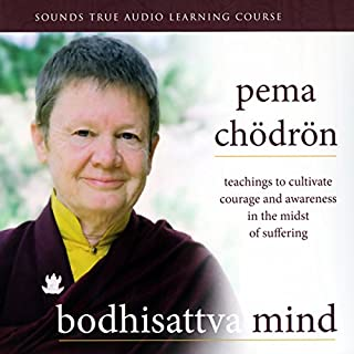 Bodhisattva Mind     Teachings to Cultivate Courage and Awareness in the Midst of Suffering              By:                                                                                                                                 Pema Chodron                               Narrated by:                                                                                                                                 Pema Chodron                      Length: 8 hrs and 6 mins     905 ratings     Overall 4.7