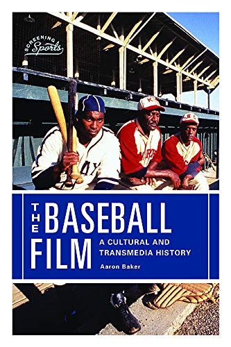 The Baseball Film: A Cultural and Transmedia History (Screening Sports)