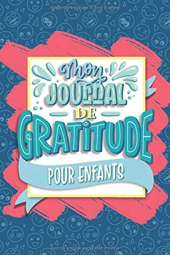 Mon journal de gratitude pour enfants: Un carnet pour que les petits deviennent plus heureux, améliorent leur confiance en eux, pratiquent la ... réduisent leur niveau de stress et d'anxiété