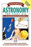 Janice VanCleave's Astronomy for Every Kid: 101 Easy Experiments that Really Work (Science for Every Kid Series): 101 Easy Experiments that Really Work (Science for Every Kid Series)