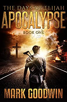 The Days of Elijah, Book One: Apocalypse: A Novel of the Great Tribulation in America by [Mark Goodwin]