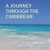 A JOURNEY THROUGH THE CARIBBEAN: A Photographic Travelogue (Vol.)