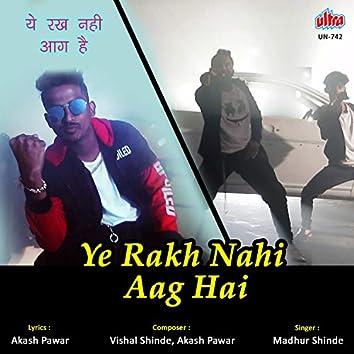 Ye Rakh Nahi Aag Hai