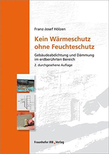 Kein Wärmeschutz ohne Feuchteschutz: Gebäudeabdichtung und Dämmung im erdberührten Bereich.