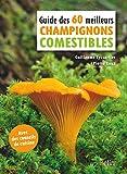 Guide des 60 meilleurs champignons comestibles (BELIN HORS COLL)