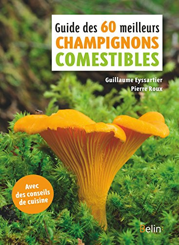Guide des 60 meilleurs champignons comestibles (BELIN HORS COLL) (French Edition)