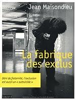 Fabrique Des Exclus (La) de Jean Maisondieu