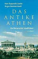 Das Antike Athen: Ein literarischer Stadtfuehrer