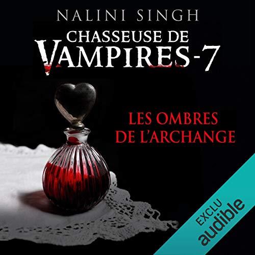 Les ombres de l'archange     Chasseuse de vampires 7              De :                                                                                                                                 Nalini Singh                               Lu par :                                                                                                                                 Sabrina Marchese                      Durée : 14 h et 4 min     23 notations     Global 4,7