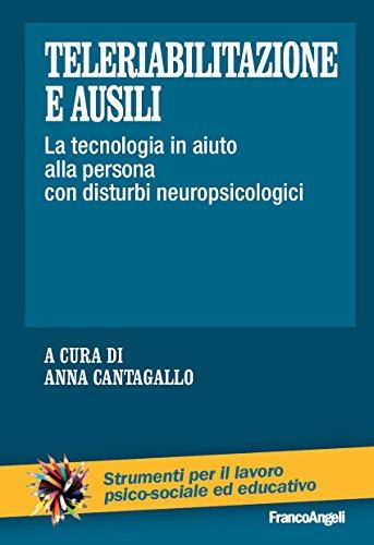 Teleriabilitazione e ausili. La tecnologia in aiuto alla persona con disturbi neuropsicologici (Strum. lavoro psico-sociale e educativo Vol. 194)