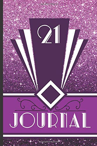 21 Journal: Record and Journal Your 21st Birthday Year to Create a Lasting Memory Keepsake (Purple Art Deco Birthday Journals, Band 21)