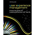 User Experience Management: Essential Skills for Leading Effective UX Teams (English Edition)
