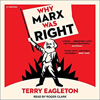Why Marx Was Right     2nd Edition              By:                                                                                                                                 Terry Eagleton                               Narrated by:                                                                                                                                 Roger Clark                      Length: 7 hrs and 26 mins     119 ratings     Overall 4.5