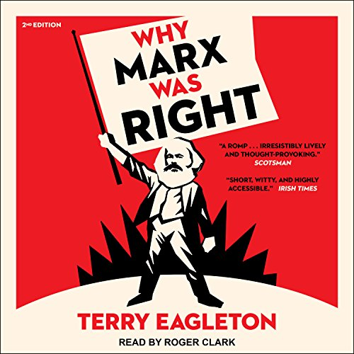 Why Marx Was Right     2nd Edition              By:                                                                                                                                 Terry Eagleton                               Narrated by:                                                                                                                                 Roger Clark                      Length: 7 hrs and 26 mins     111 ratings     Overall 4.6