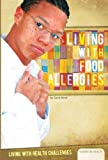 Living with Food Allergies (Living with Health Challenges) - Carol Hand