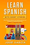 Learn Spanish With Short Stories: Short Stories to Improve Your Spanish and Grow Your Vocabulary in a Simple and Fun Way (Book 2 - Advanced Level) (Spanish Edition)