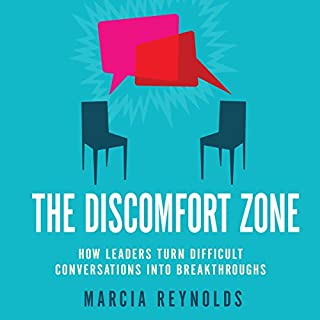 The Discomfort Zone     How Leaders Turn Difficult Conversations Into Breakthroughs              By:                                                                                                                                 Marcia Reynolds                               Narrated by:                                                                                                                                 Karen Saltus                      Length: 4 hrs and 9 mins     3 ratings     Overall 4.3