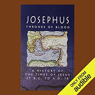Thrones of Blood, A History of the Times of Jesus                   By:                                                                                                                                 Josephus                               Narrated by:                                                                                                                                 uncredited                      Length: 1 hr and 36 mins     72 ratings     Overall 4.2