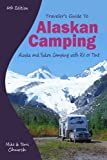 Traveler s Guide to Alaskan Camping: Alaska and Yukon Camping With RV or Tent (Traveler s Guide series)