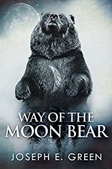 Way of the Moon Bear (The Moon Bear Trilogy Book 1) by [Joseph E. Green]