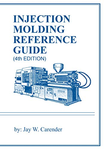 Injection Molding Reference Guide, 4th Edition